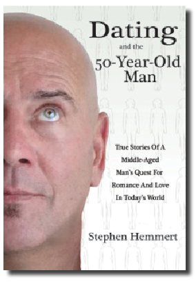 Memoirs of His Journey Back Into Love Author Stephen Hemmert and His New Book, Dating and The 50-Year-Old Man