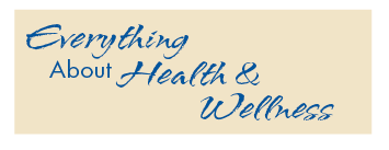Everything About Health & Wellness -April/May 2014